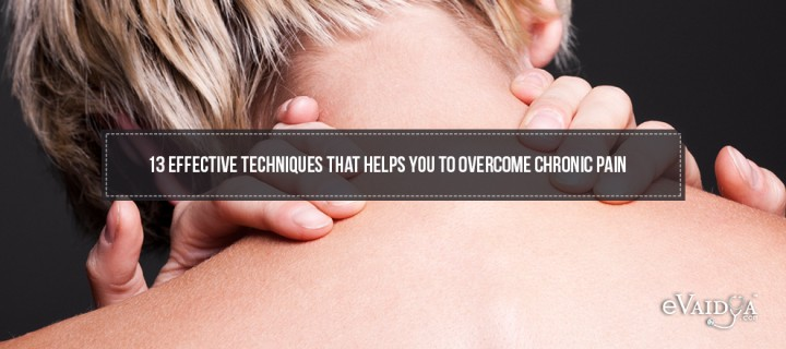 13 Effective Techniques that helps you to overcome chronic pain