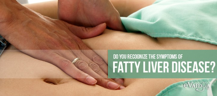 Do you recognize the Symptoms of Fatty Liver Disease?