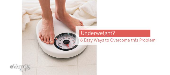 Underweight? 6 Easy Ways to Overcome this Problem