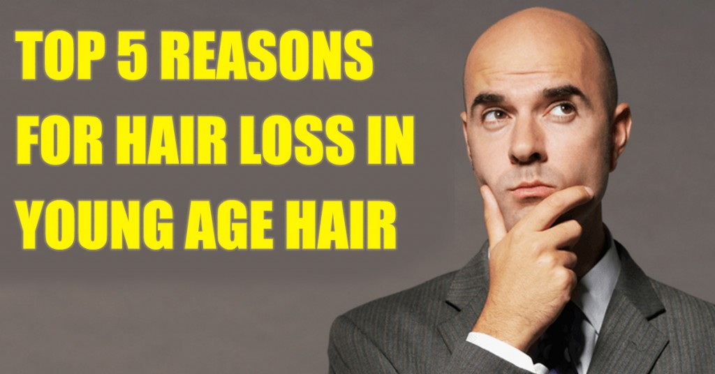 Top 5 Reasons for Hair Loss in Young Age Hair